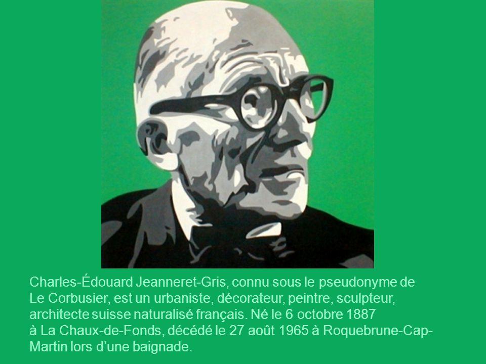Charles-Édouard Jeanneret-Gris, connu sous le pseudonyme de Le Corbusier, est un urbaniste, décorateur, peintre, sculpteur, architecte suisse naturalisé français.