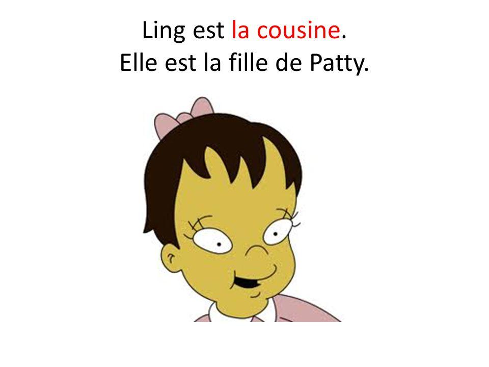 Ling est la cousine. Elle est la fille de Patty.