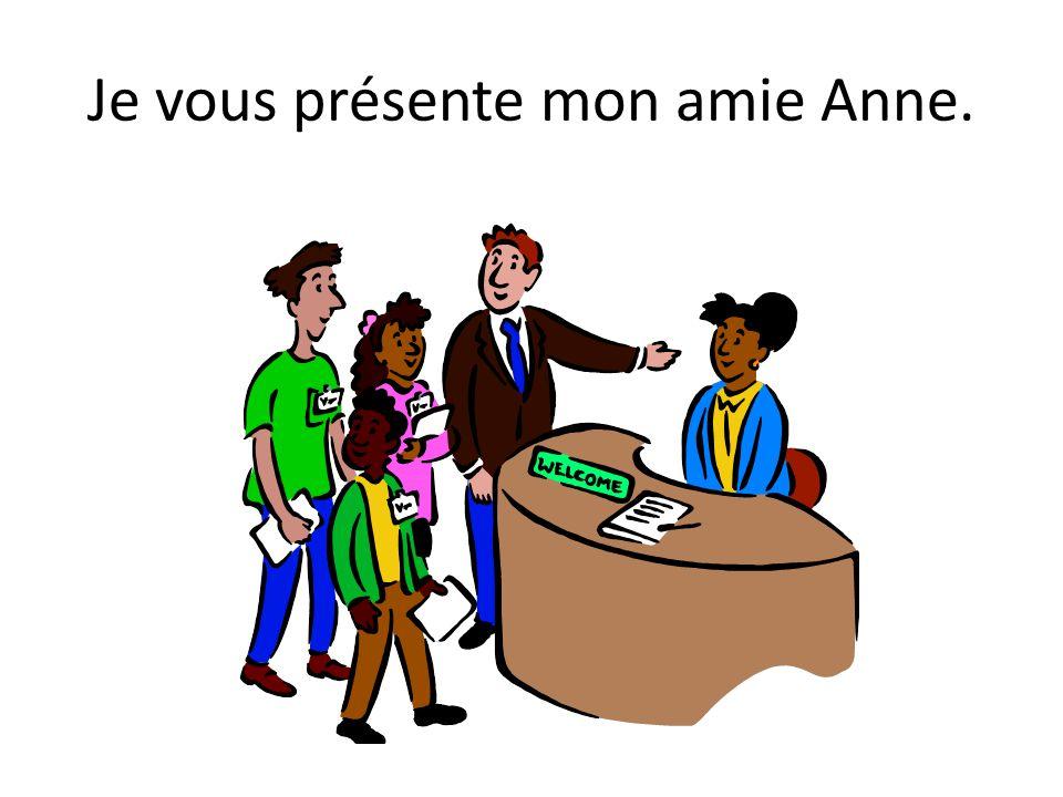 Je vous présente mon amie Anne.