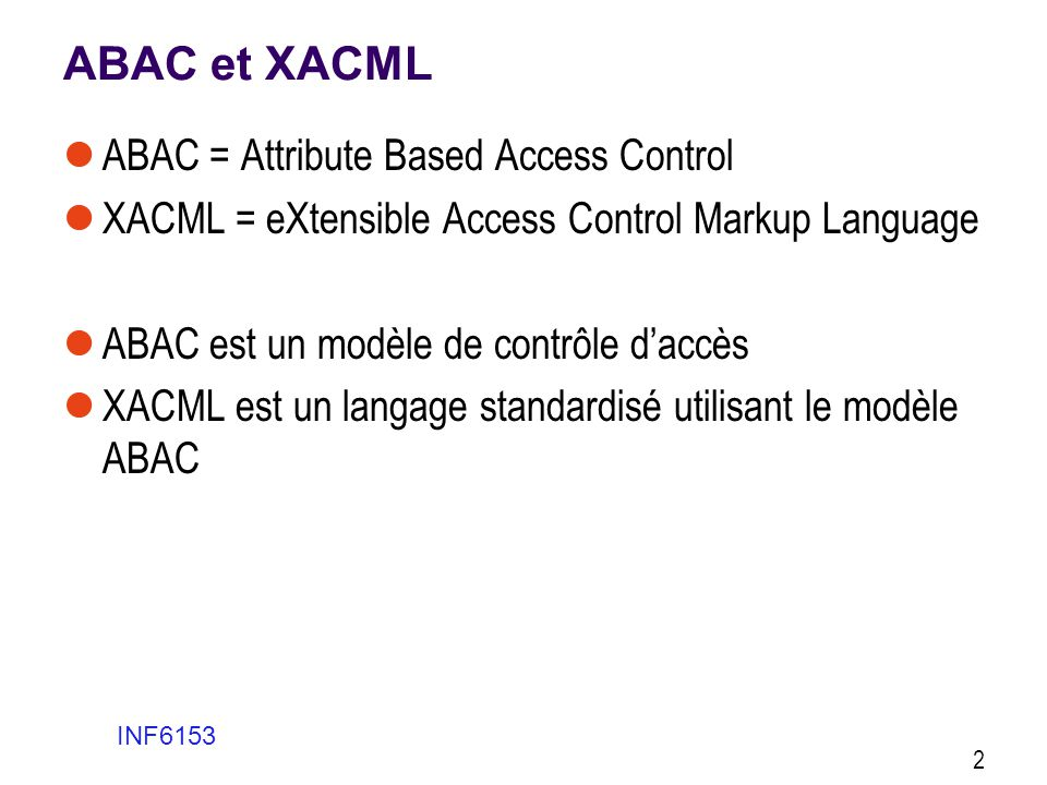 ABAC et XACML ABAC = Attribute Based Access Control