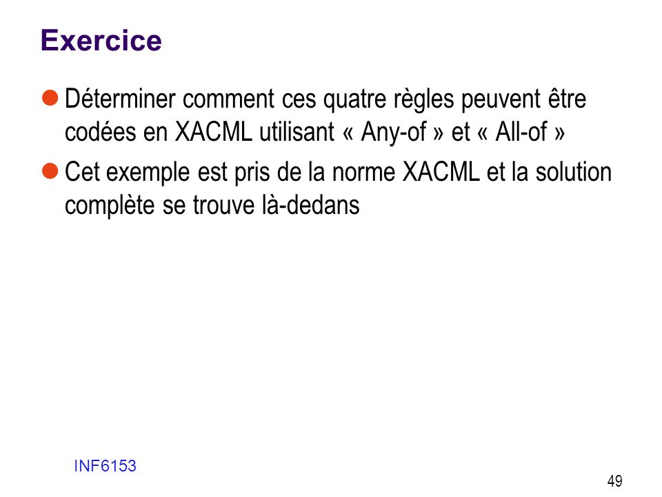 Exercice Déterminer comment ces quatre règles peuvent être codées en XACML utilisant « Any-of » et « All-of »