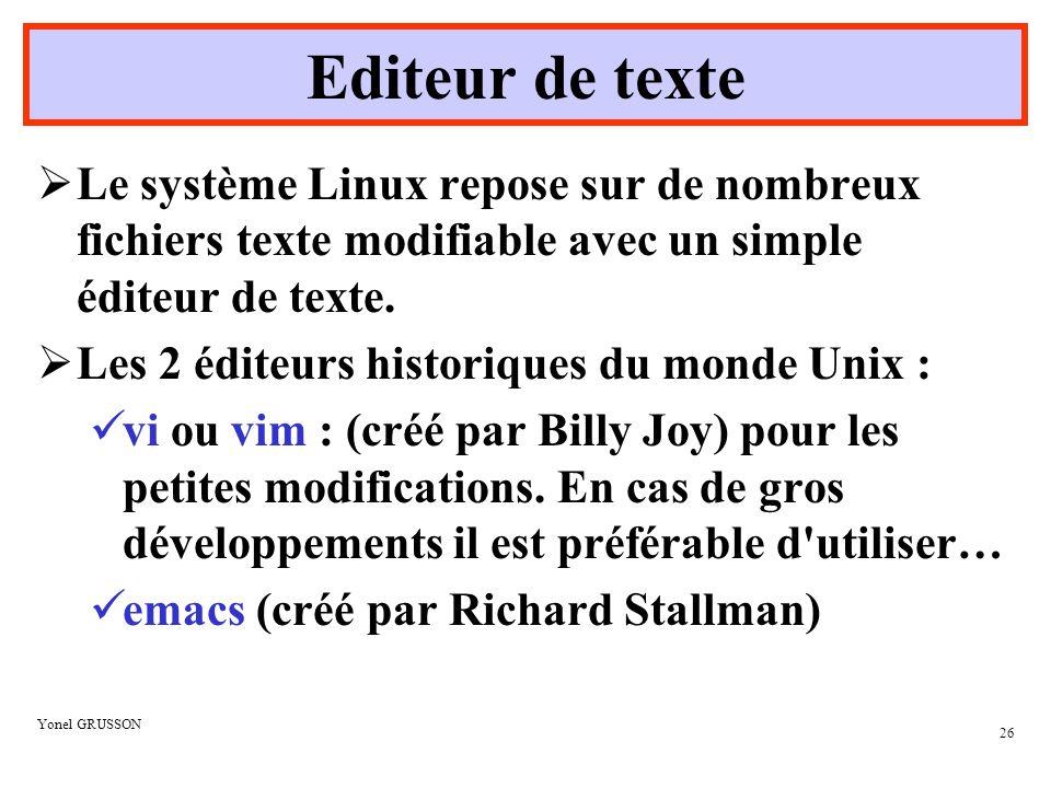 Editeur de texte Le système Linux repose sur de nombreux fichiers texte modifiable avec un simple éditeur de texte.