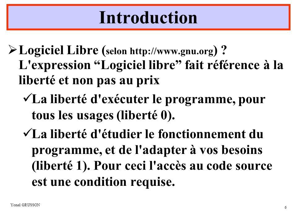 Introduction Logiciel Libre (selon http://www.gnu.org) L expression Logiciel libre fait référence à la liberté et non pas au prix.
