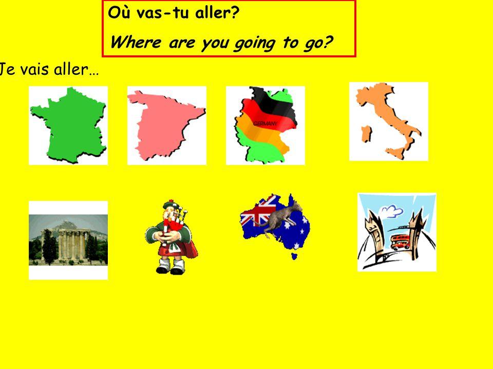 Où vas-tu aller Where are you going to go Je vais aller…