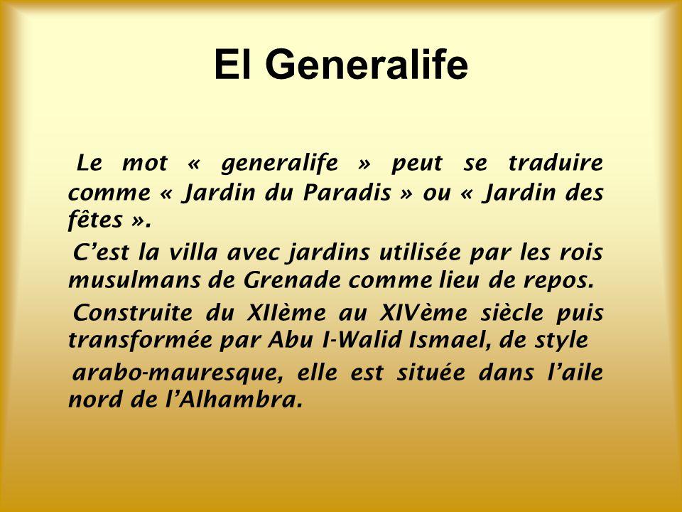 El Generalife Le mot « generalife » peut se traduire comme « Jardin du Paradis » ou « Jardin des fêtes ».