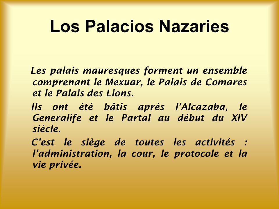 Los Palacios Nazaries Les palais mauresques forment un ensemble comprenant le Mexuar, le Palais de Comares et le Palais des Lions.