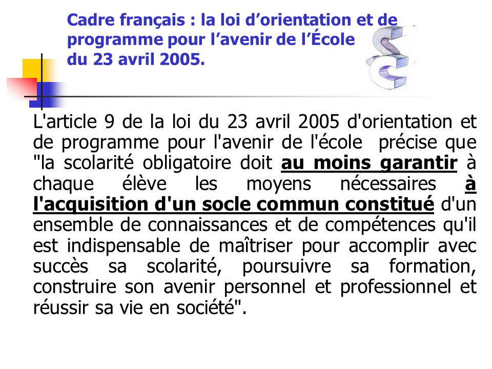 Cadre français : la loi d'orientation et de programme pour l'avenir de l'École du 23 avril 2005.