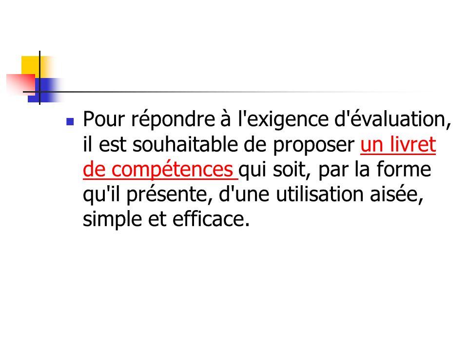Pour répondre à l exigence d évaluation, il est souhaitable de proposer un livret de compétences qui soit, par la forme qu il présente, d une utilisation aisée, simple et efficace.