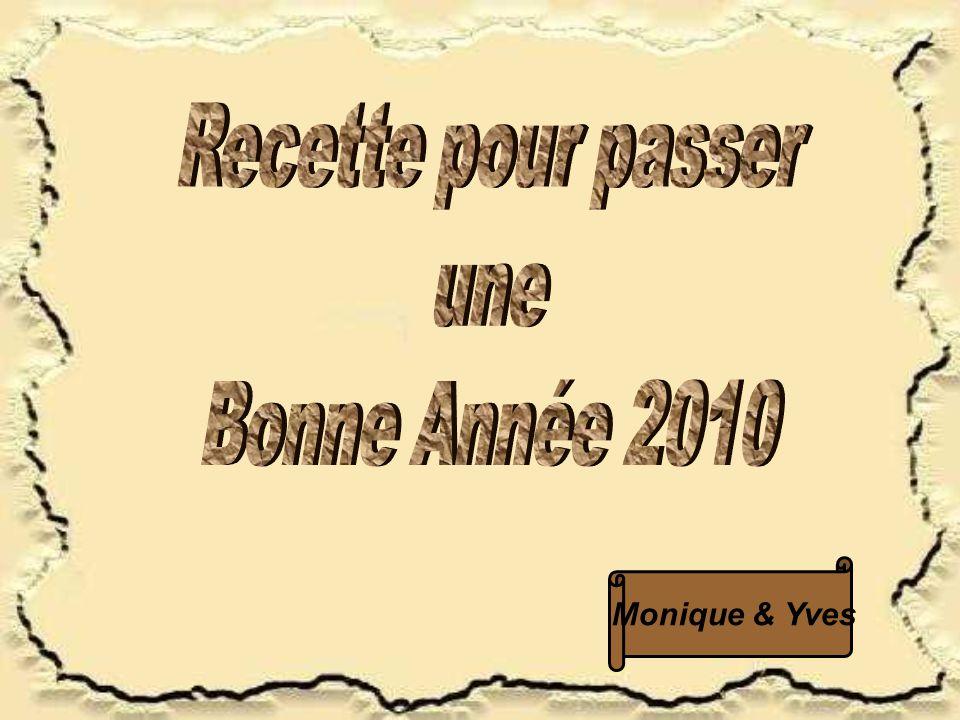 Recette pour passer une Bonne Année 2010 Monique & Yves