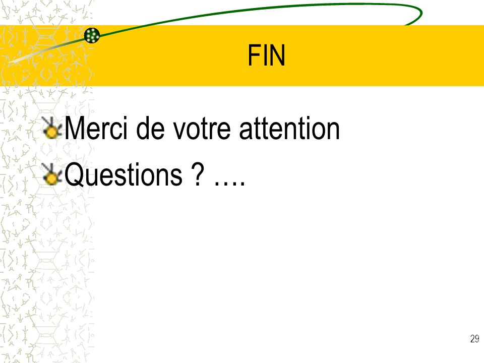 Merci de votre attention Questions ….