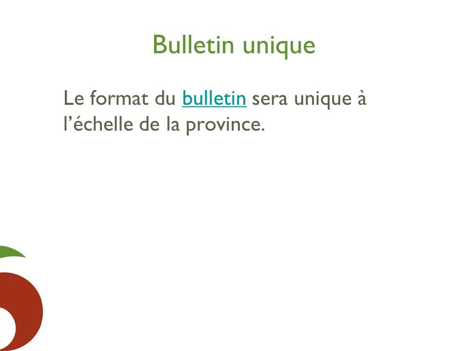 Bulletin unique Le format du bulletin sera unique à l'échelle de la province.
