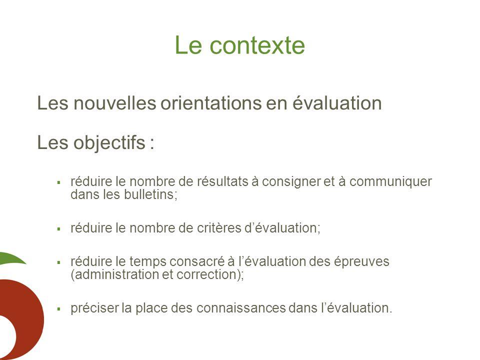 Le contexte Les nouvelles orientations en évaluation Les objectifs :