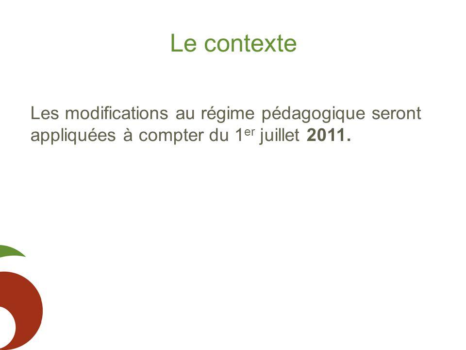 Le contexte Les modifications au régime pédagogique seront appliquées à compter du 1er juillet 2011.