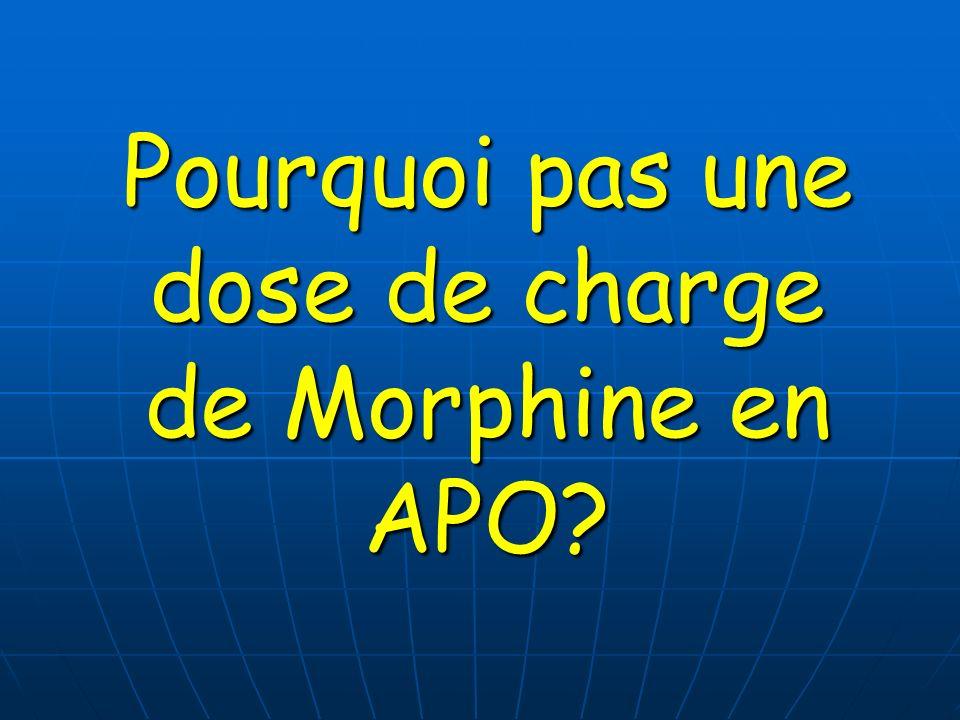 Pourquoi pas une dose de charge de Morphine en APO