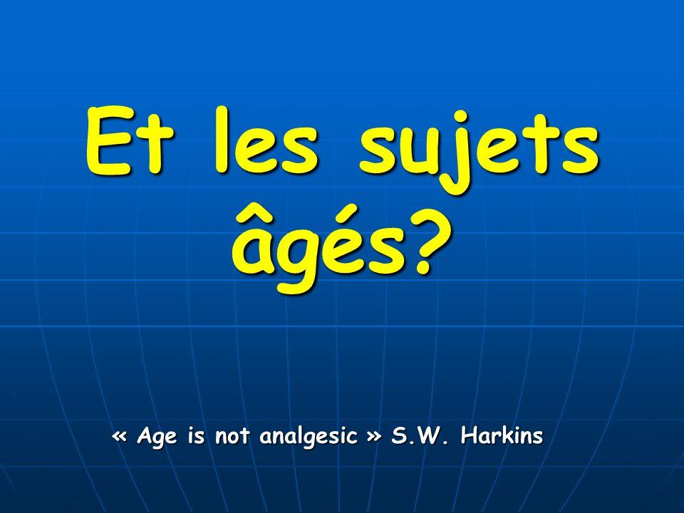 Et les sujets âgés « Age is not analgesic » S.W. Harkins