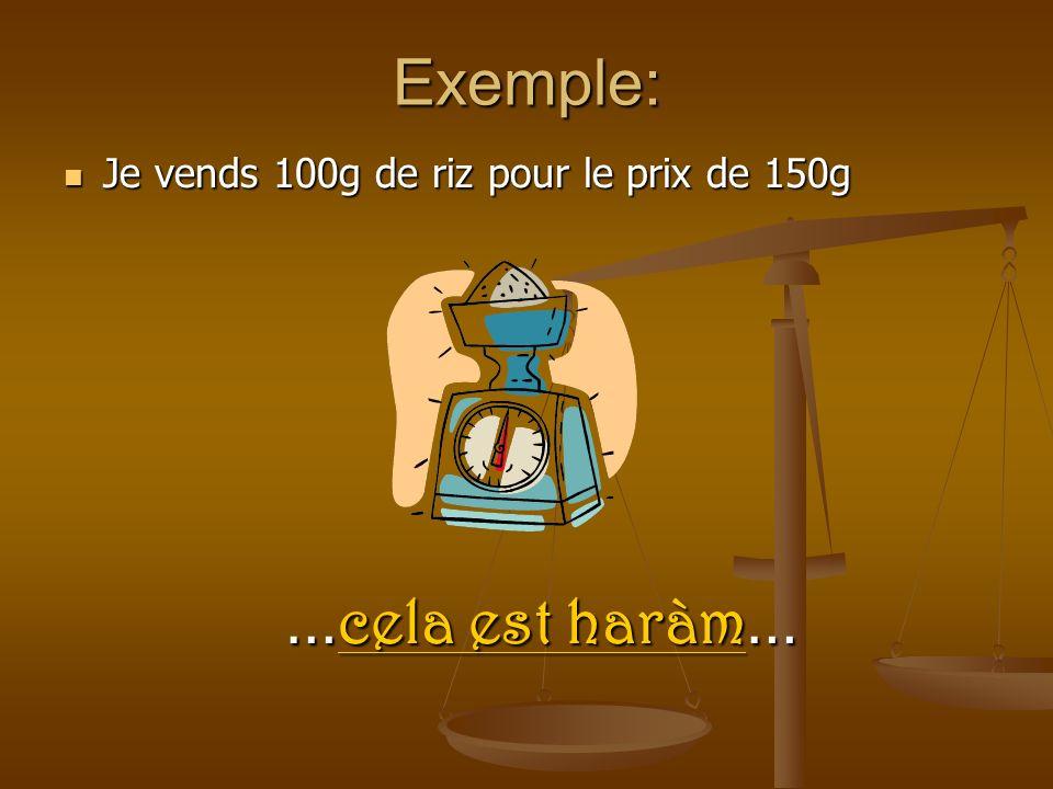 Exemple: Je vends 100g de riz pour le prix de 150g …cela est haràm…