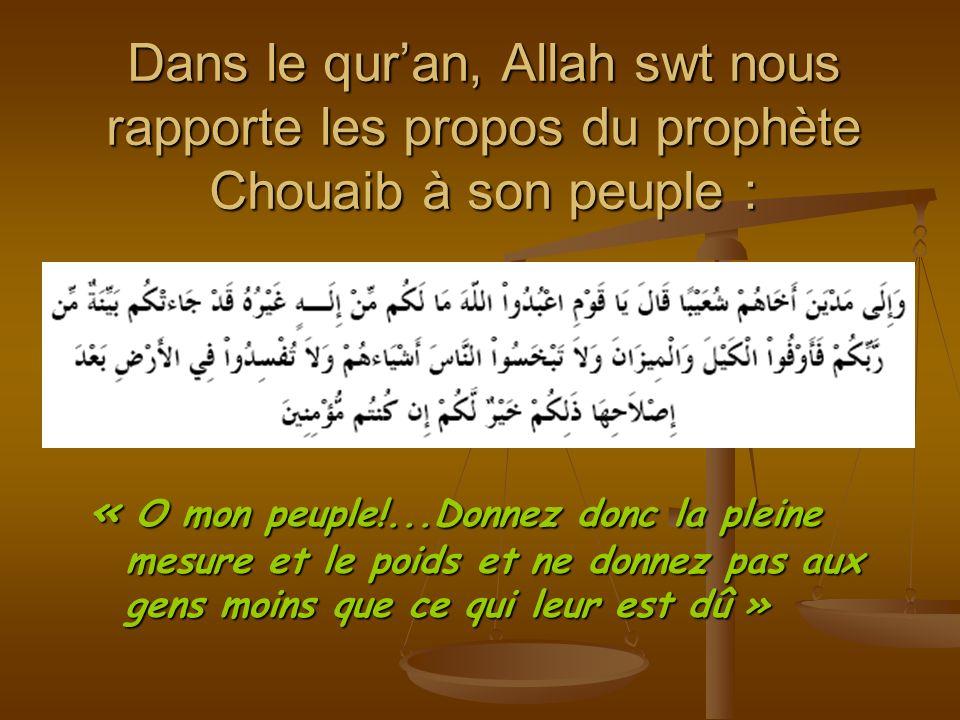 Dans le qur'an, Allah swt nous rapporte les propos du prophète Chouaib à son peuple :