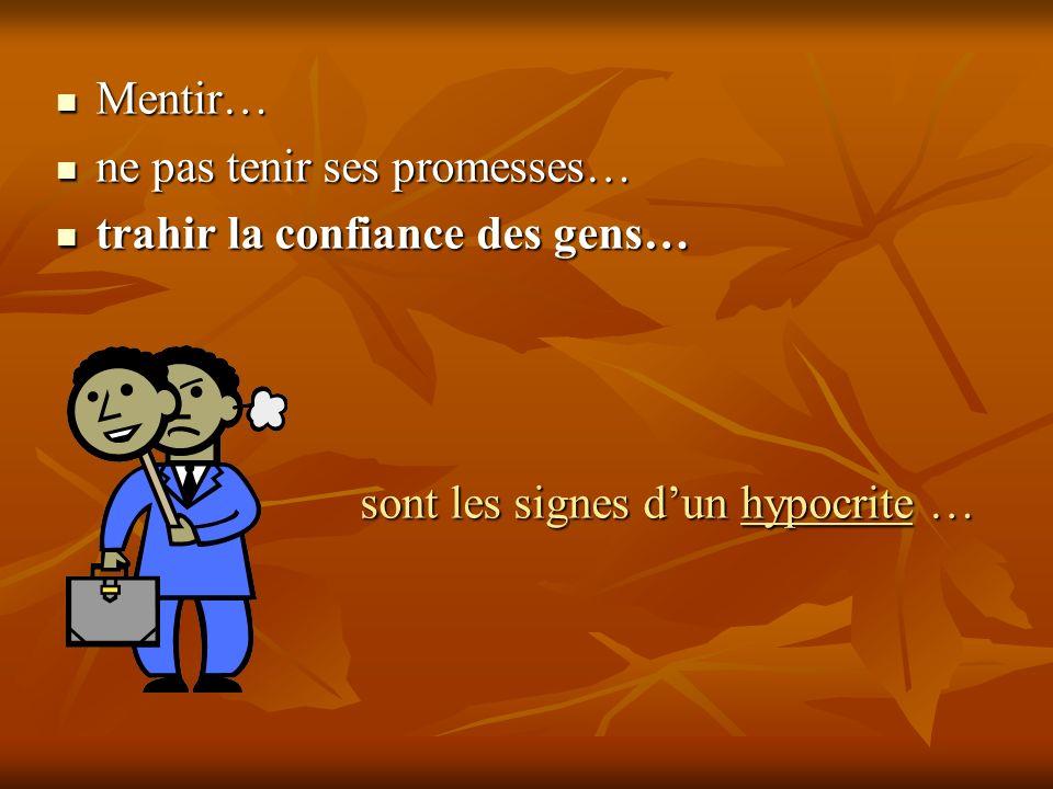 Mentir… ne pas tenir ses promesses… trahir la confiance des gens… sont les signes d'un hypocrite …