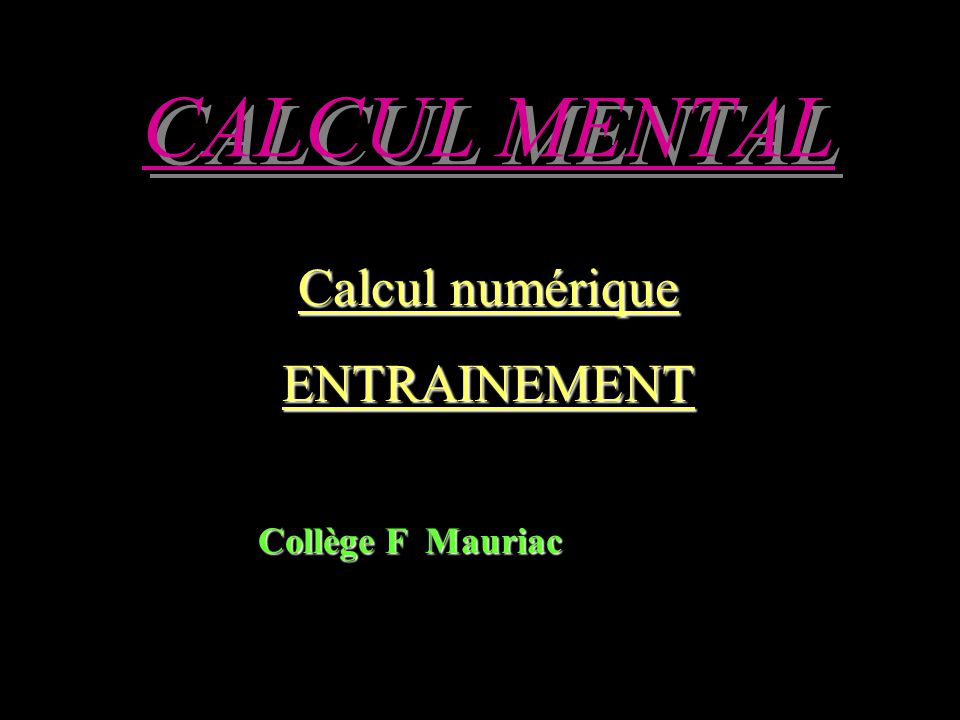 CALCUL MENTAL Calcul numérique ENTRAINEMENT Collège F Mauriac