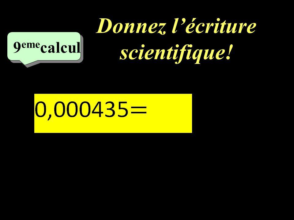 Donnez l'écriture scientifique!