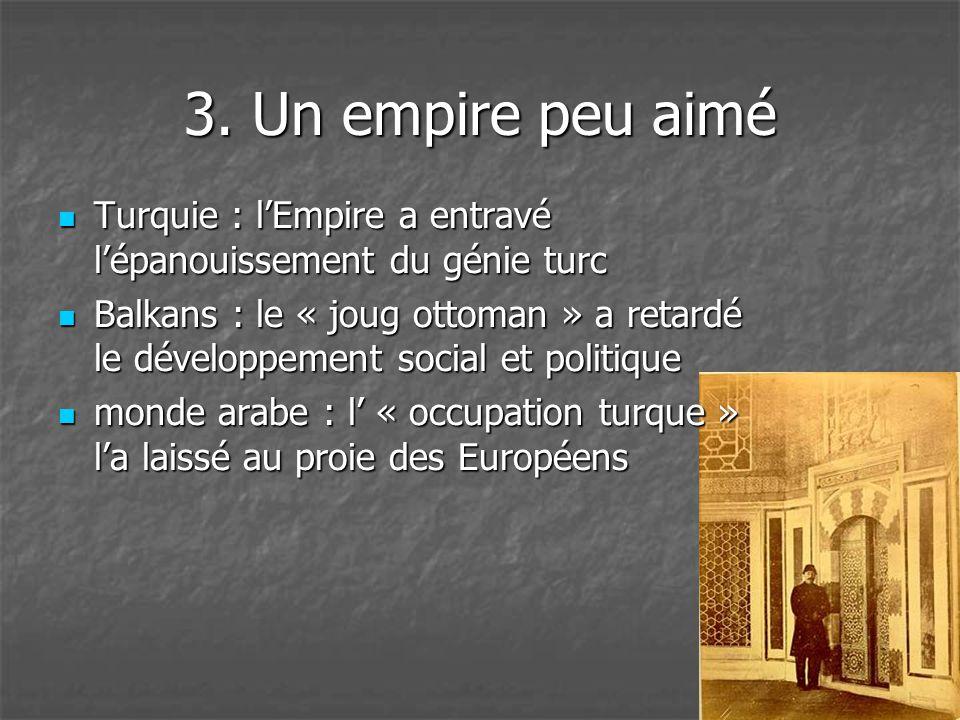 3. Un empire peu aimé Turquie : l'Empire a entravé l'épanouissement du génie turc.