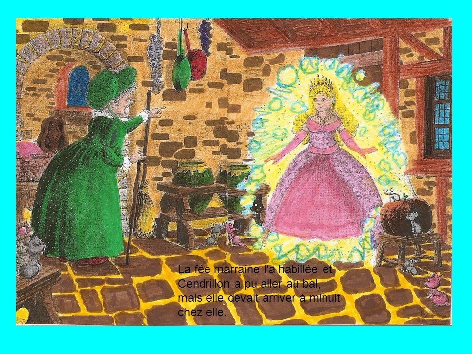 La fée marraine l a habillée et Cendrillon a pu aller au bal, mais elle devait arriver à minuit chez elle.