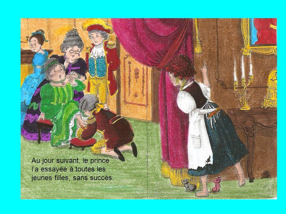 Au jour suivant, le prince l'a essayée à toutes les jeunes filles, sans succès.