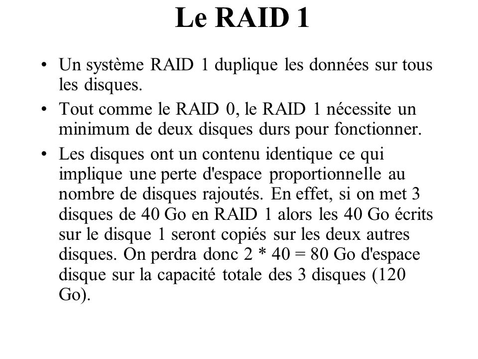 Le RAID 1 Un système RAID 1 duplique les données sur tous les disques.