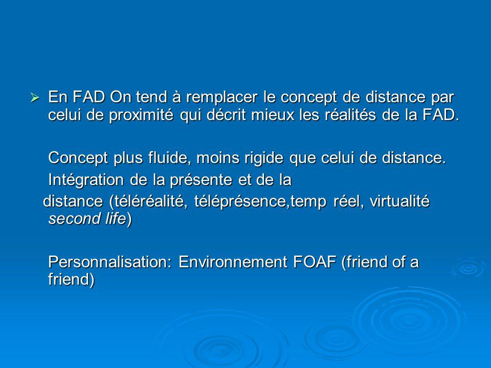 En FAD On tend à remplacer le concept de distance par celui de proximité qui décrit mieux les réalités de la FAD.