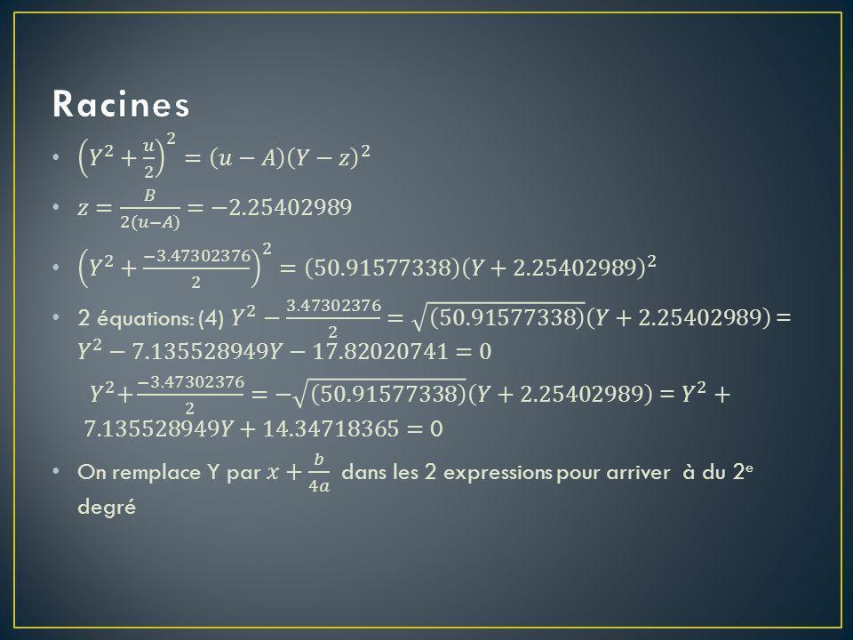 Racines 𝑌 2 + 𝑢 2 2 = 𝑢−𝐴 𝑌−𝑧 2 𝑧= 𝐵 2(𝑢−𝐴) =−2.25402989