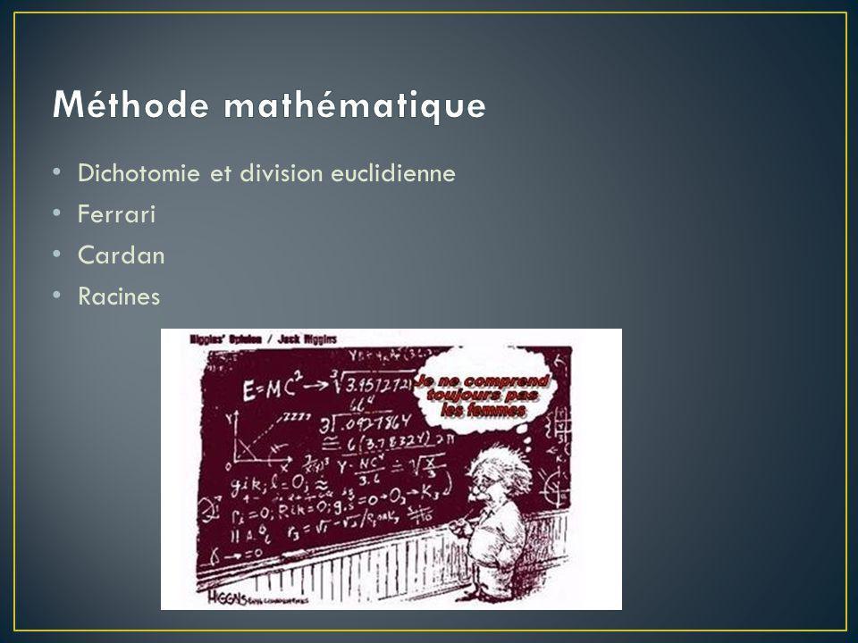 Méthode mathématique Dichotomie et division euclidienne Ferrari Cardan
