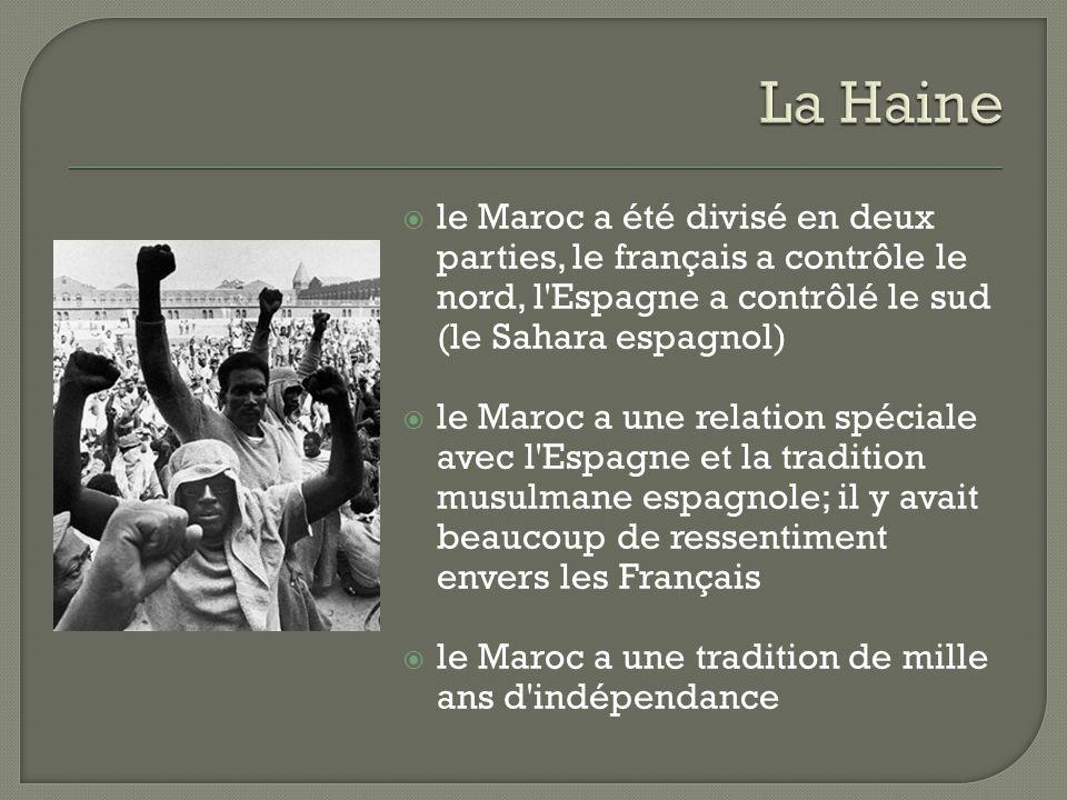 La Haine le Maroc a été divisé en deux parties, le français a contrôle le nord, l Espagne a contrôlé le sud (le Sahara espagnol)