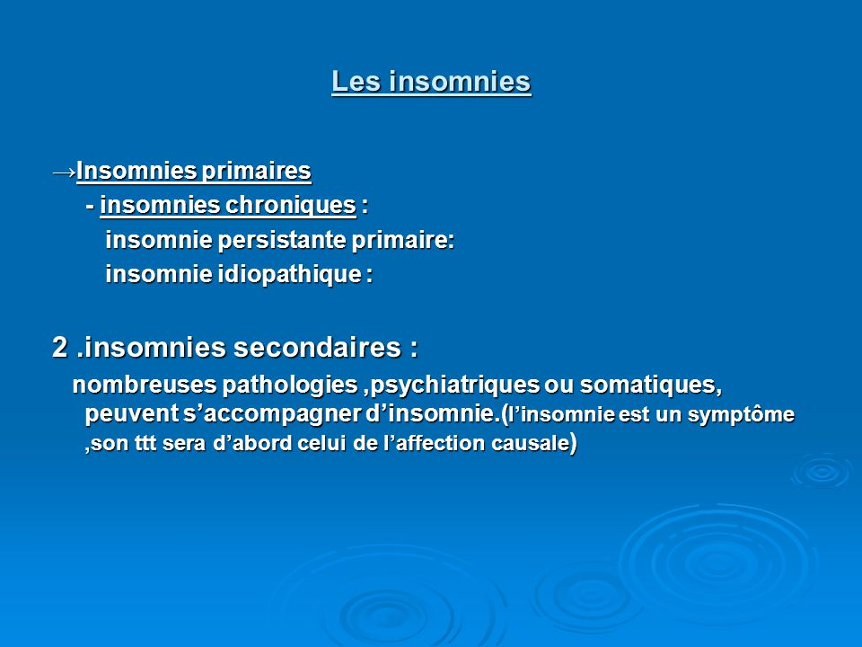 2 .insomnies secondaires :