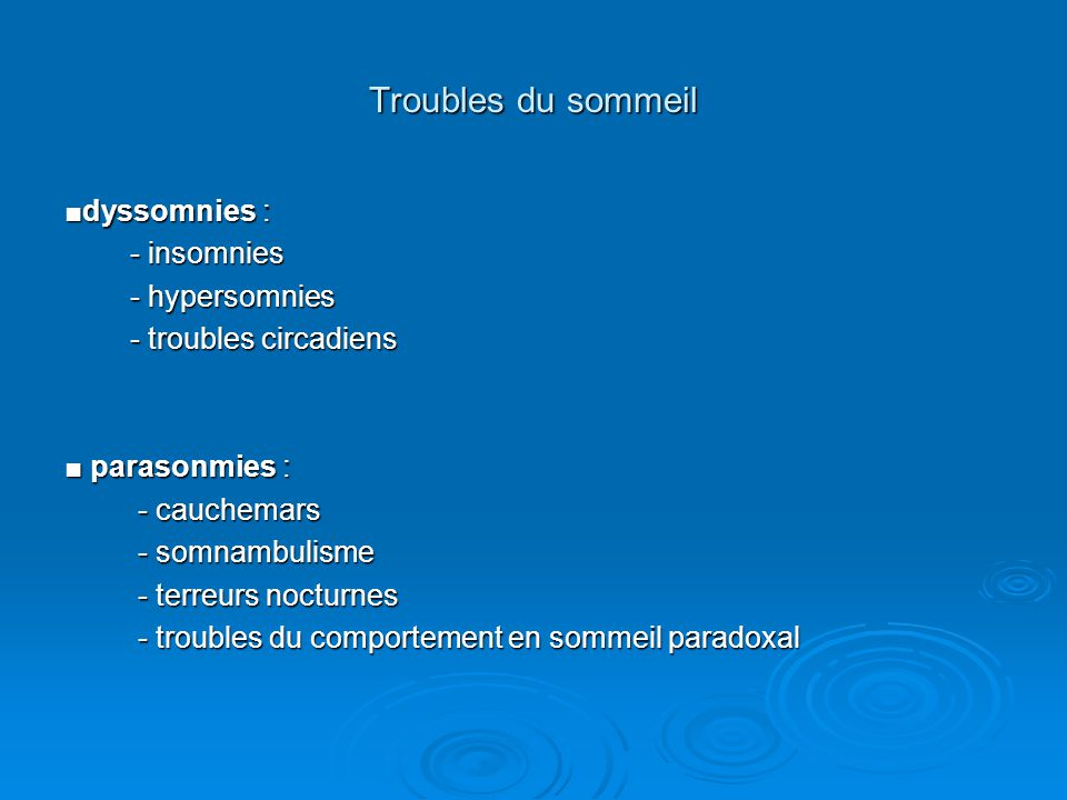 Troubles du sommeil ■dyssomnies : - insomnies - hypersomnies