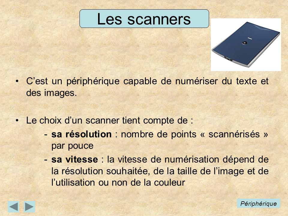 Les scanners C'est un périphérique capable de numériser du texte et des images. Le choix d'un scanner tient compte de :