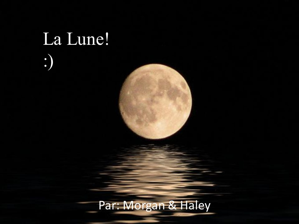 La Lune! :) Par: Morgan & Haley