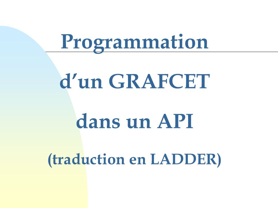 Programmation d'un GRAFCET dans un API (traduction en LADDER)