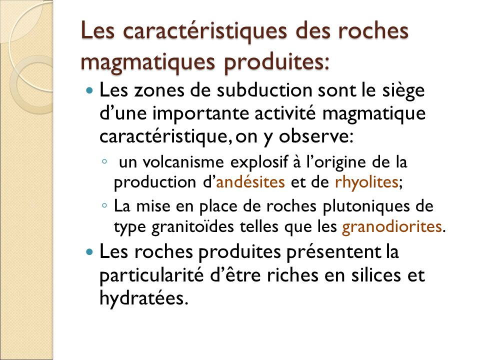 Les caractéristiques des roches magmatiques produites: