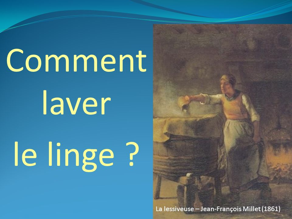 Comment laver le linge lavandi re jean fran ois millet ppt video online t l charger - Comment blanchir le linge ...