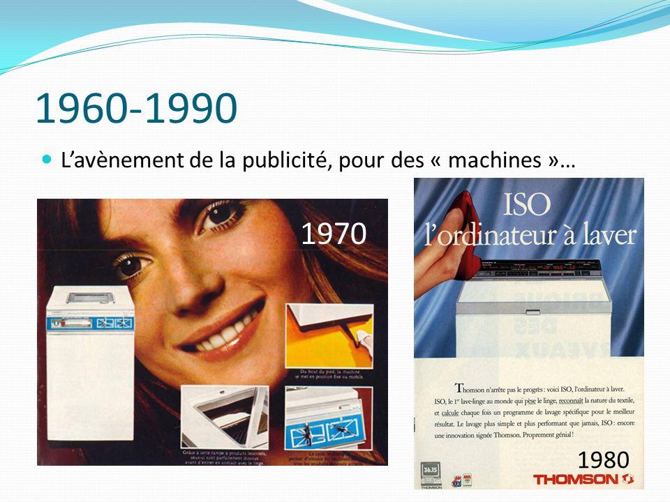 1960-1990 L'avènement de la publicité, pour des « machines »… 1970 1980