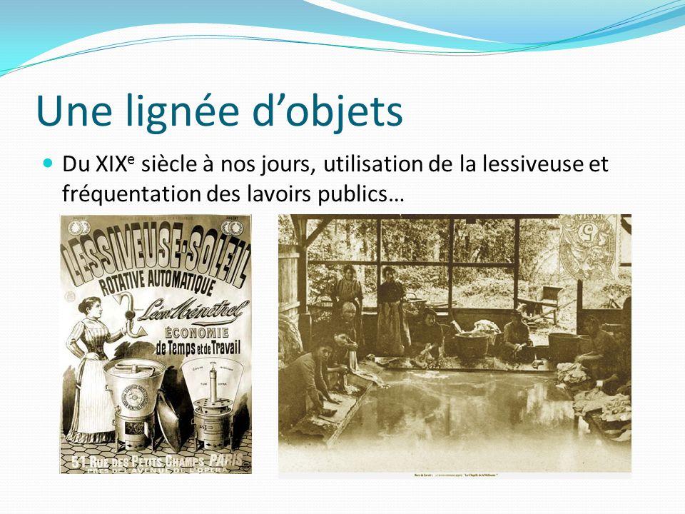 Une lignée d'objetsDu XIXe siècle à nos jours, utilisation de la lessiveuse et fréquentation des lavoirs publics…