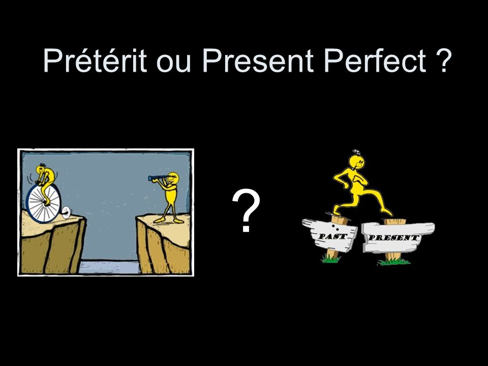 Prétérit ou Present Perfect