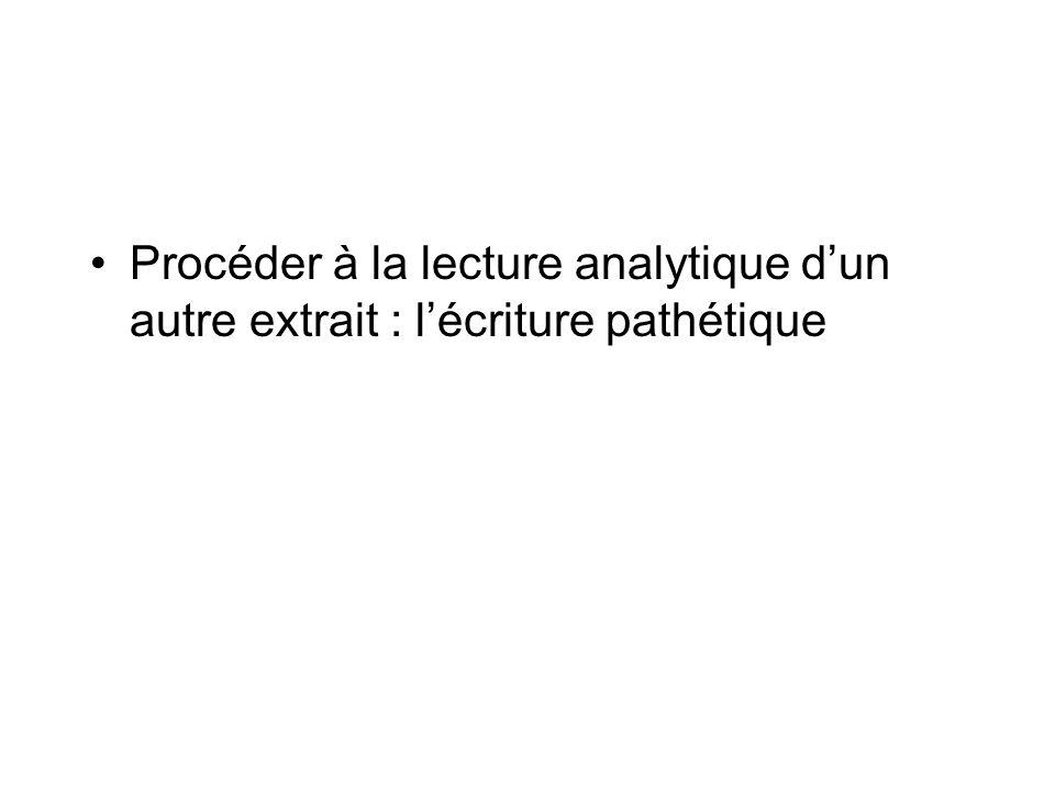 Procéder à la lecture analytique d'un autre extrait : l'écriture pathétique