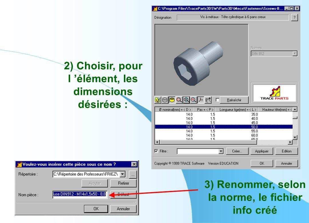 2) Choisir, pour l 'élément, les. dimensions. désirées : 3) Renommer, selon. la norme, le fichier.