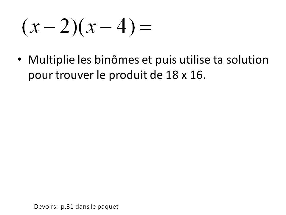 Multiplie les binômes et puis utilise ta solution pour trouver le produit de 18 x 16.
