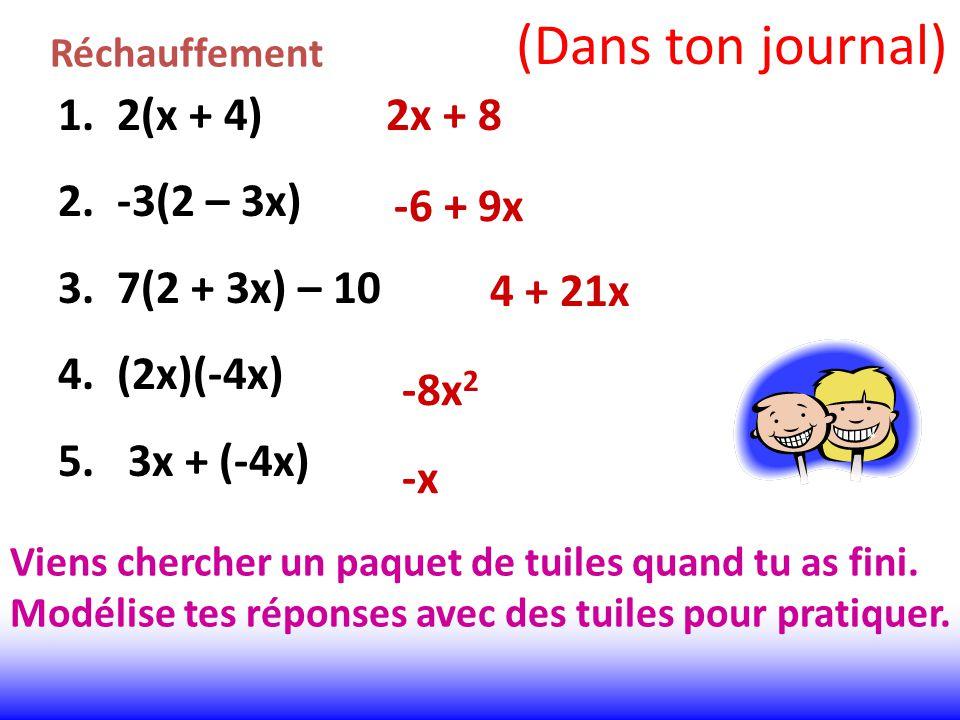 (Dans ton journal) 2(x + 4) -3(2 – 3x) 7(2 + 3x) – 10 (2x)(-4x)