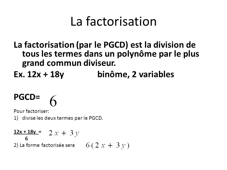 La factorisation La factorisation (par le PGCD) est la division de tous les termes dans un polynôme par le plus grand commun diviseur.