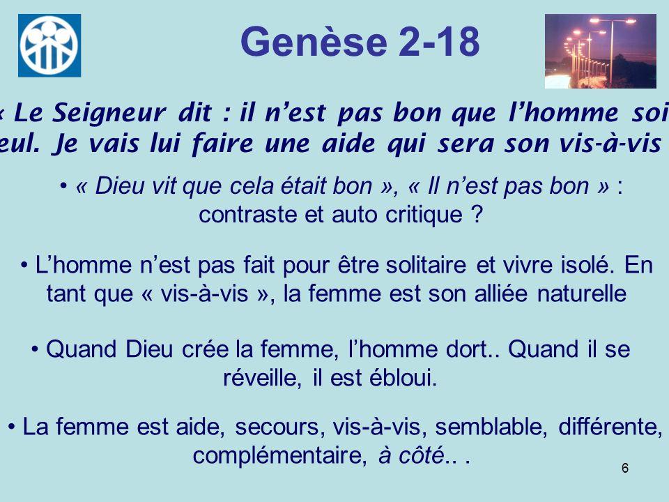 Genèse 2-18 « Le Seigneur dit : il n'est pas bon que l'homme soit seul. Je vais lui faire une aide qui sera son vis-à-vis »