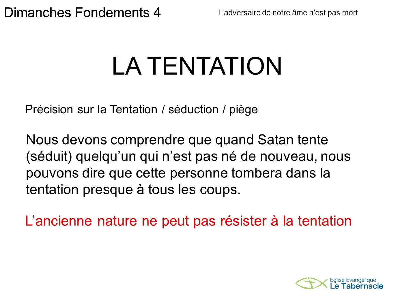 LA TENTATION L'ancienne nature ne peut pas résister à la tentation