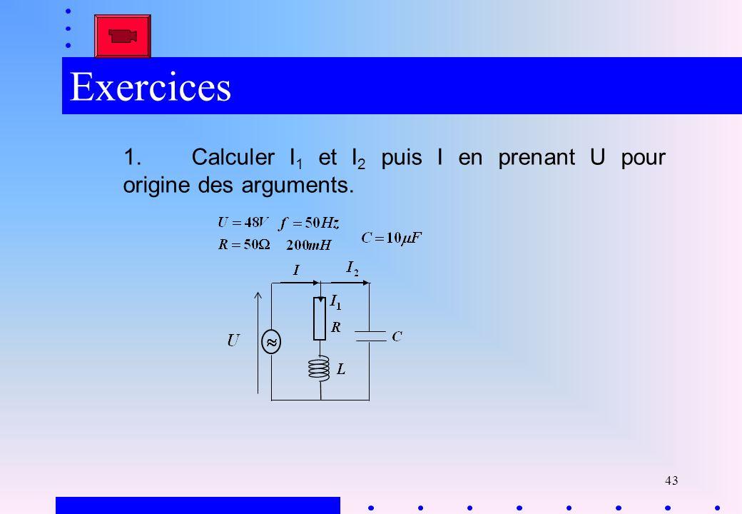 Exercices 1. Calculer I1 et I2 puis I en prenant U pour origine des arguments.
